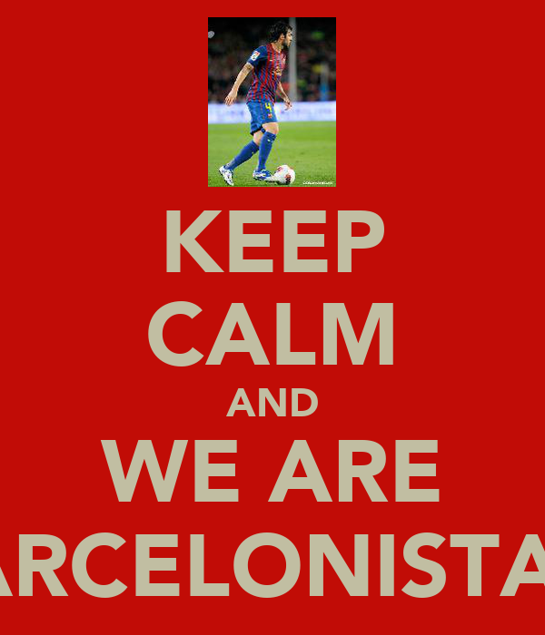 KEEP CALM AND WE ARE BARCELONISTAS!