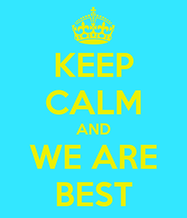 KEEP CALM AND WE ARE BEST