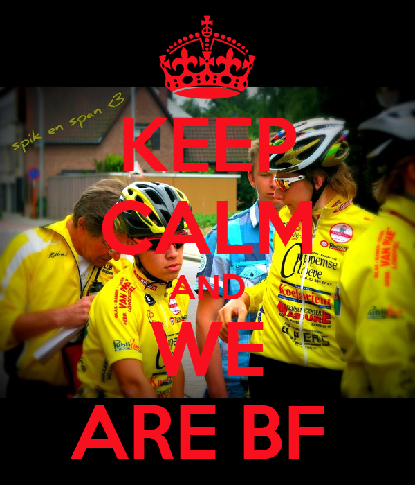 KEEP CALM AND WE ARE BF
