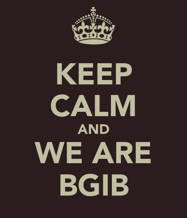KEEP CALM AND WE ARE BGIB
