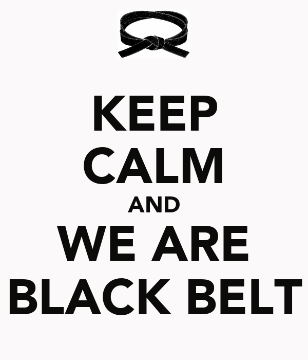KEEP CALM AND WE ARE BLACK BELT