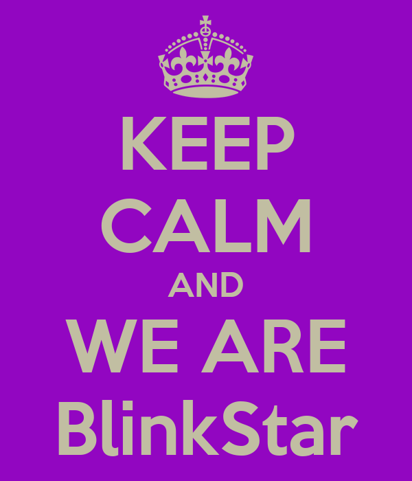 KEEP CALM AND WE ARE BlinkStar