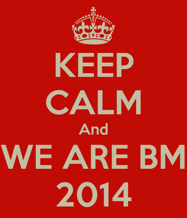 KEEP CALM And WE ARE BM 2014