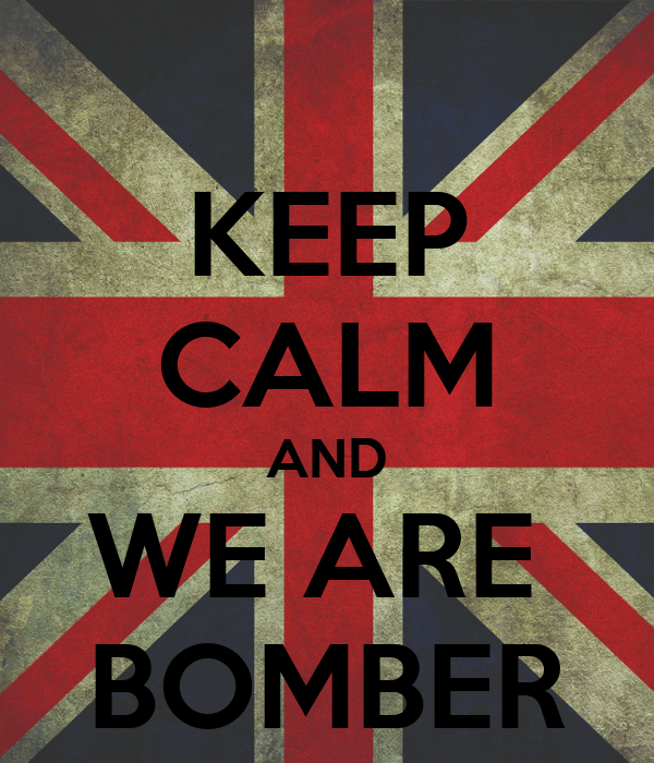 KEEP CALM AND WE ARE  BOMBER