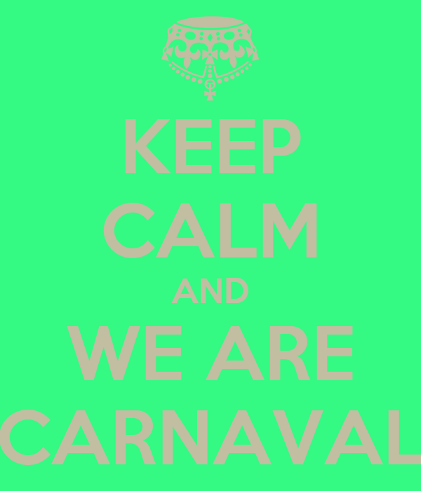 KEEP CALM AND WE ARE CARNAVAL