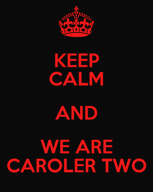 KEEP CALM AND WE ARE CAROLER TWO