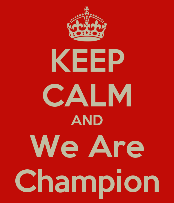 KEEP CALM AND We Are Champion