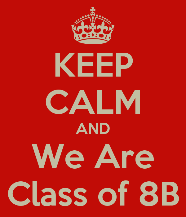 KEEP CALM AND We Are Class of 8B