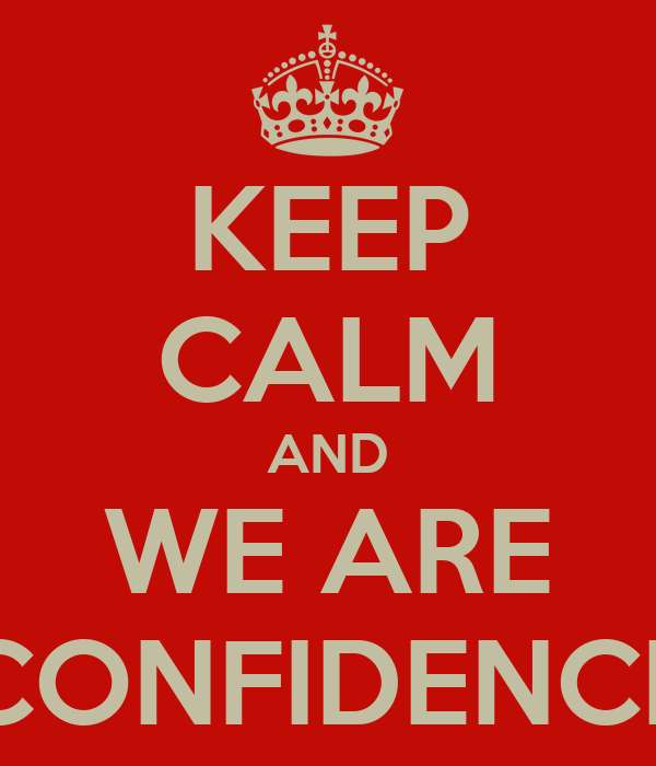 KEEP CALM AND WE ARE CONFIDENCE
