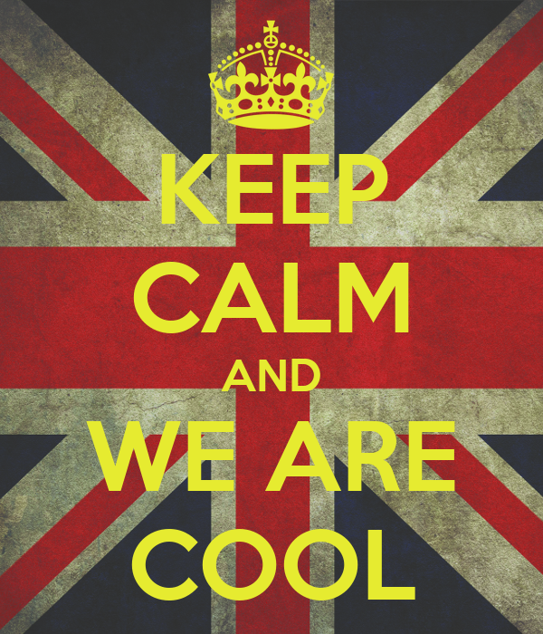 KEEP CALM AND WE ARE COOL