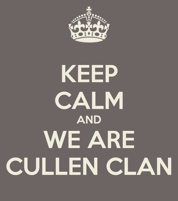KEEP CALM AND WE ARE CULLEN CLAN