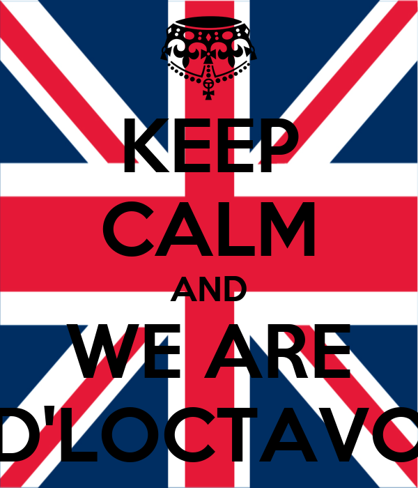 KEEP CALM AND WE ARE D'LOCTAVO