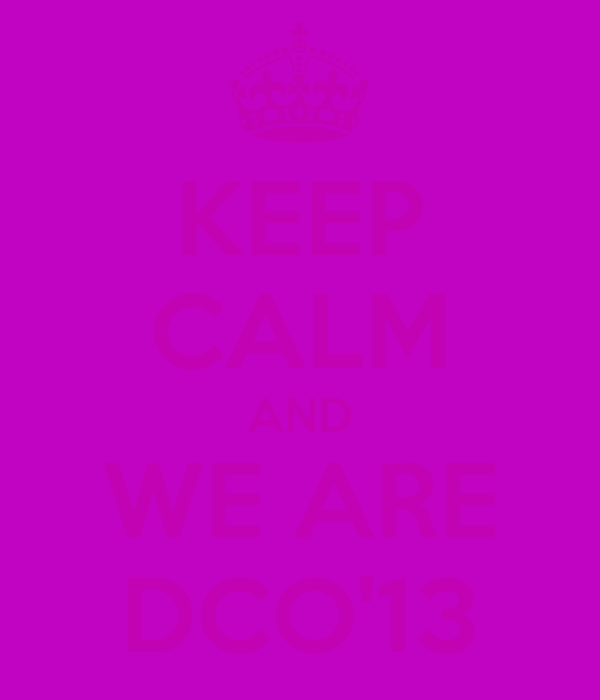 KEEP CALM AND WE ARE DCO'13
