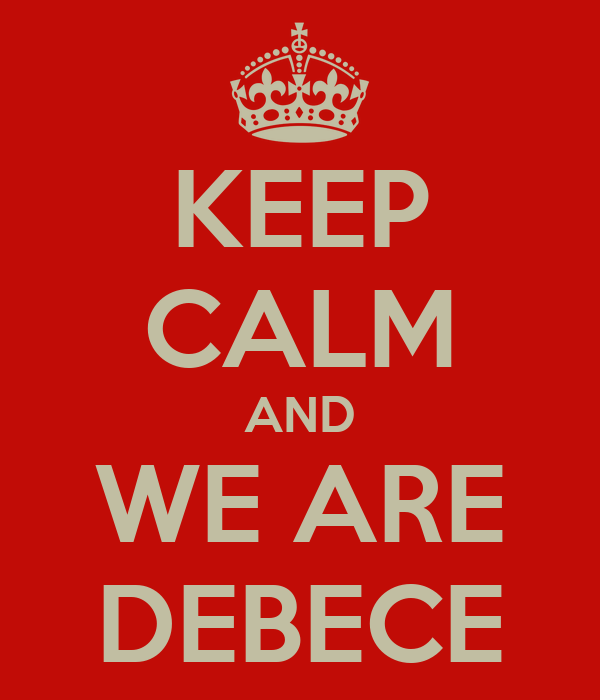 KEEP CALM AND WE ARE DEBECE