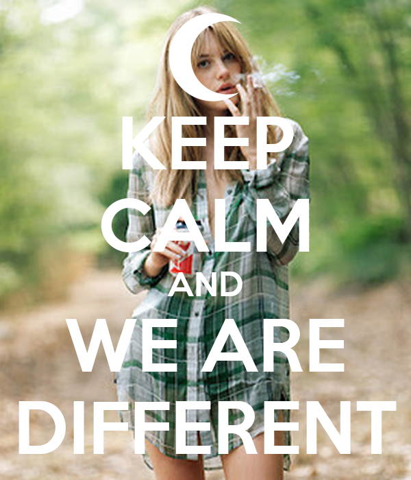 KEEP CALM AND WE ARE DIFFERENT