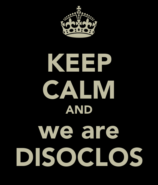 KEEP CALM AND we are DISOCLOS