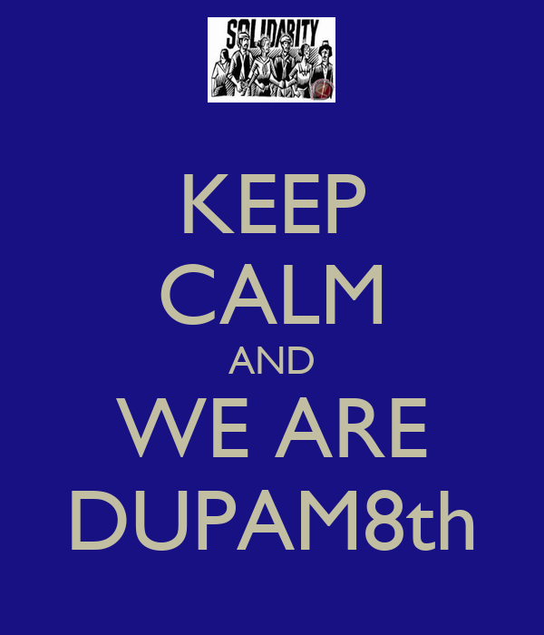 KEEP CALM AND WE ARE DUPAM8th