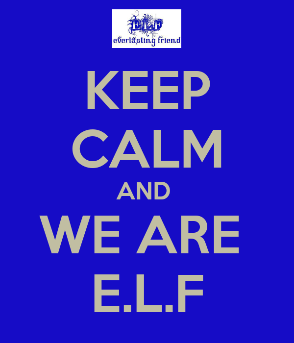 KEEP CALM AND  WE ARE  E.L.F