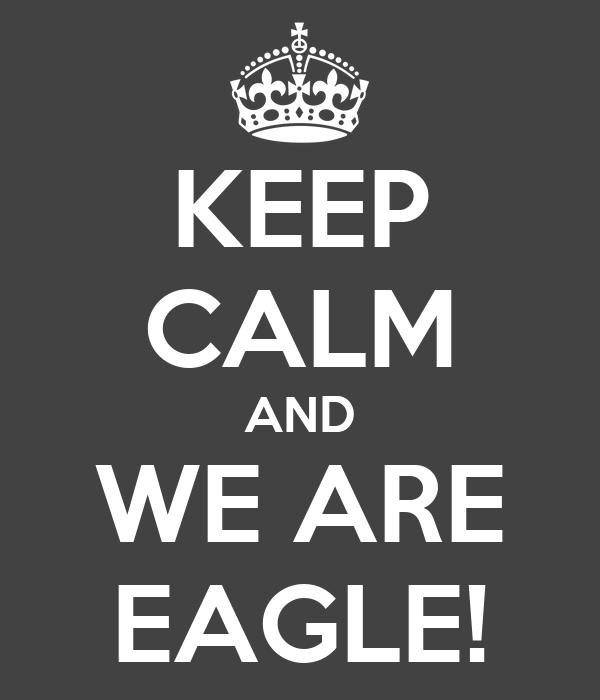 KEEP CALM AND WE ARE EAGLE!