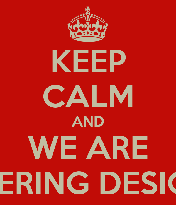 KEEP CALM AND WE ARE ENGINEERING DESIGN 2012