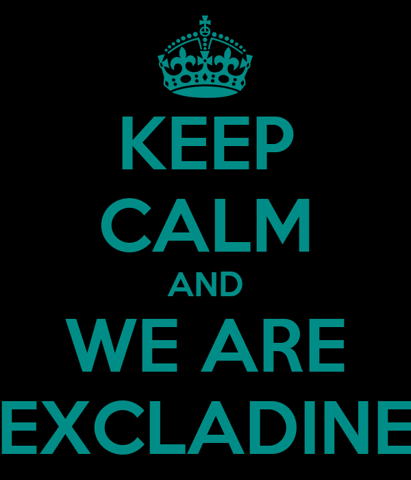 KEEP CALM AND WE ARE EXCLADINE
