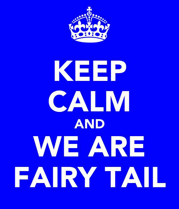 KEEP CALM AND WE ARE FAIRY TAIL