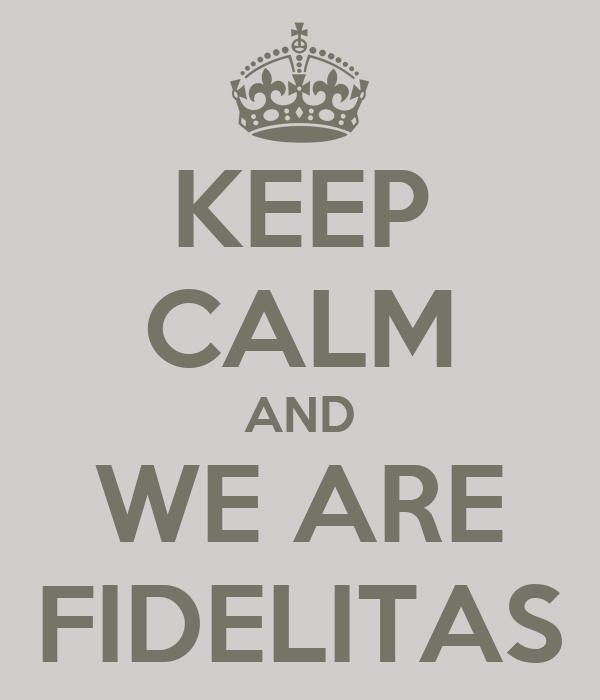 KEEP CALM AND WE ARE FIDELITAS