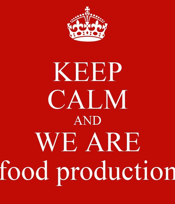 KEEP CALM AND WE ARE food production