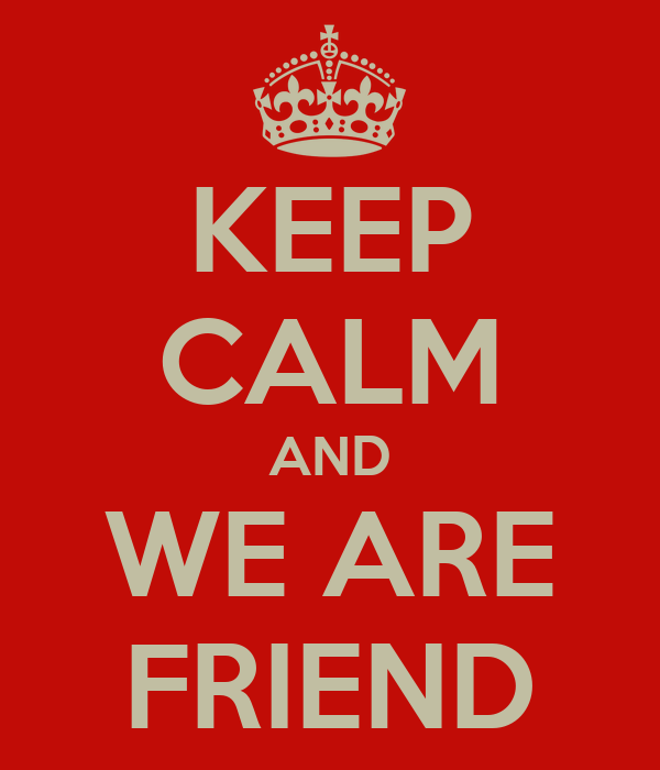 KEEP CALM AND WE ARE FRIEND