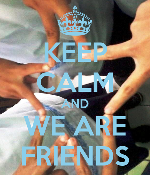 KEEP CALM AND WE ARE FRIENDS