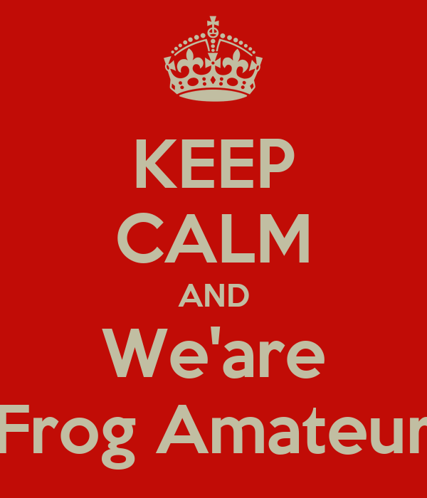 KEEP CALM AND We'are Frog Amateur
