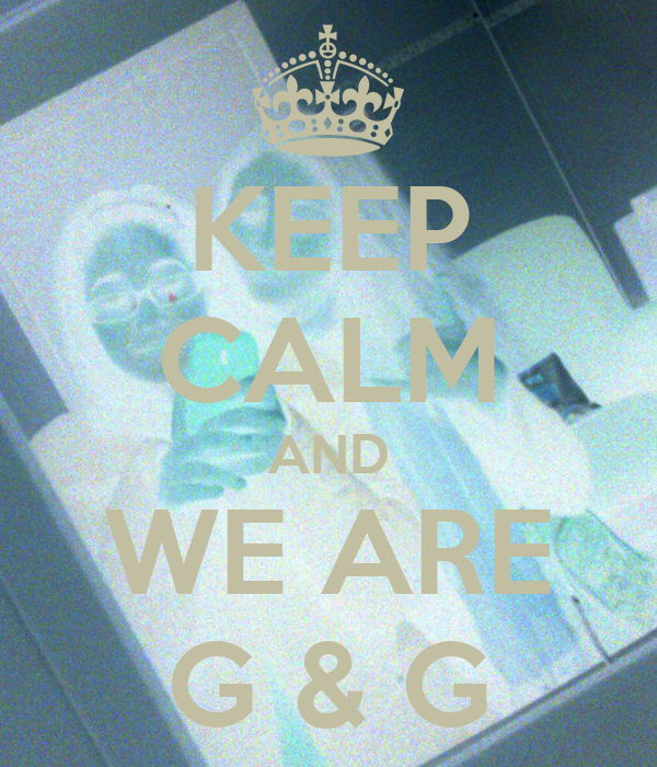 KEEP CALM AND WE ARE G & G