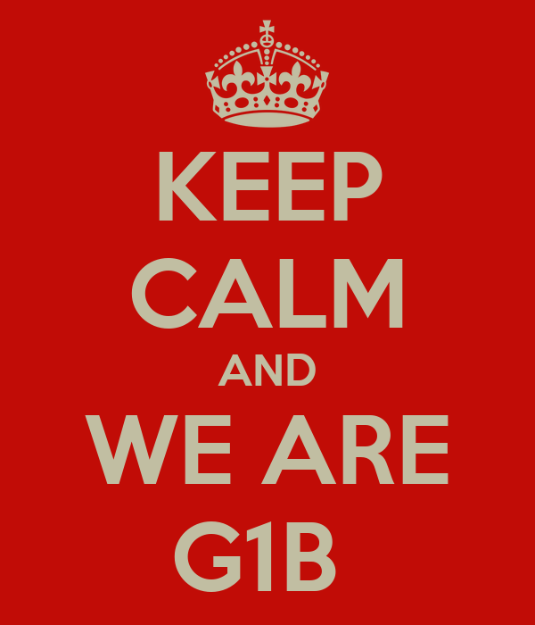 KEEP CALM AND WE ARE G1B