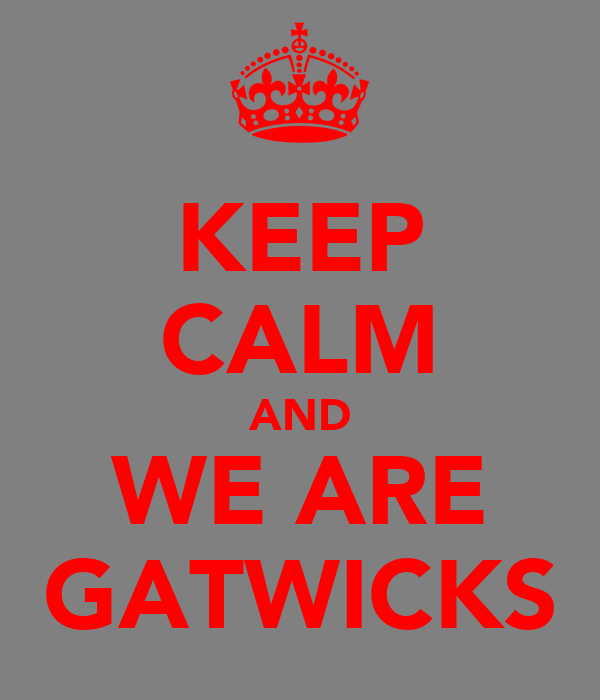 KEEP CALM AND WE ARE GATWICKS