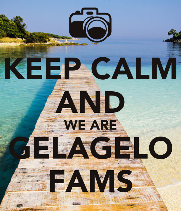 KEEP CALM AND WE ARE GELAGELO FAMS