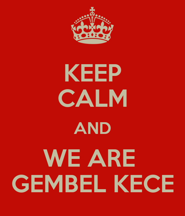 KEEP CALM AND WE ARE  GEMBEL KECE