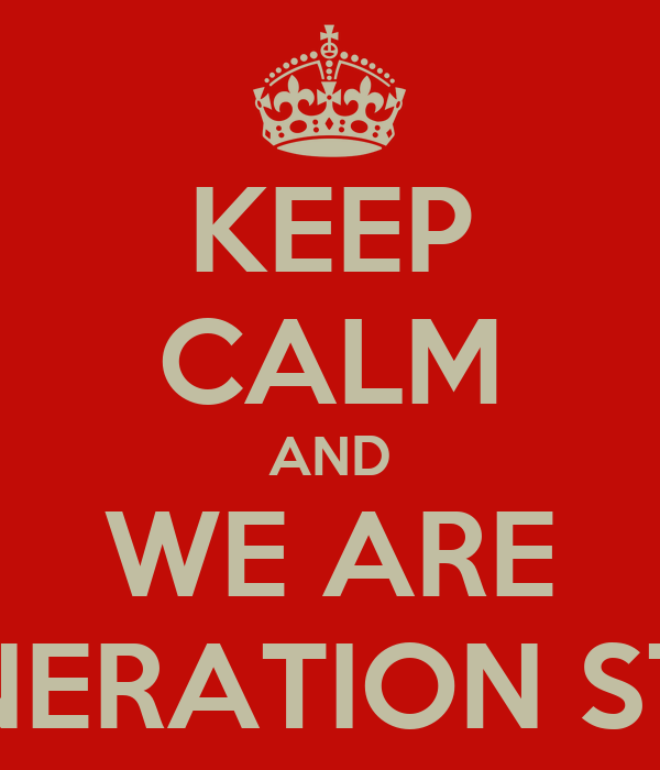 KEEP CALM AND WE ARE GENERATION STAR