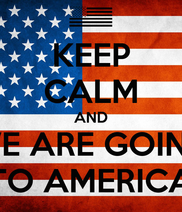 KEEP CALM AND WE ARE GOING TO AMERICA