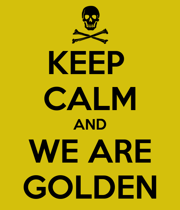 KEEP  CALM AND WE ARE GOLDEN