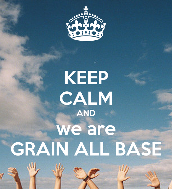 KEEP CALM AND we are GRAIN ALL BASE