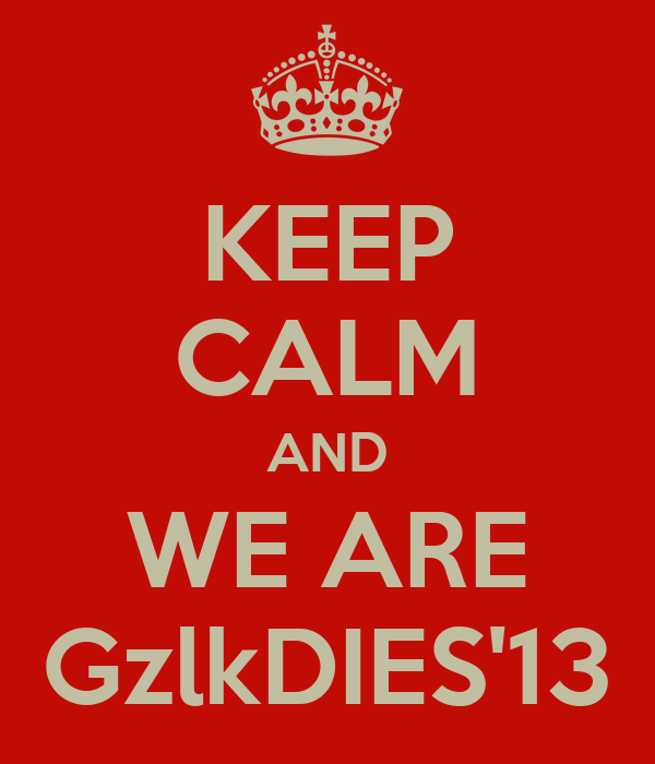 KEEP CALM AND WE ARE GzlkDIES'13