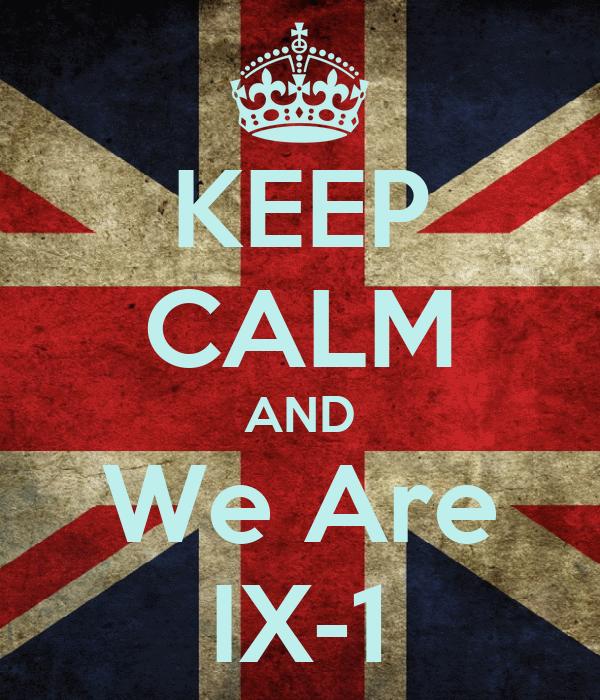 KEEP CALM AND We Are IX-1