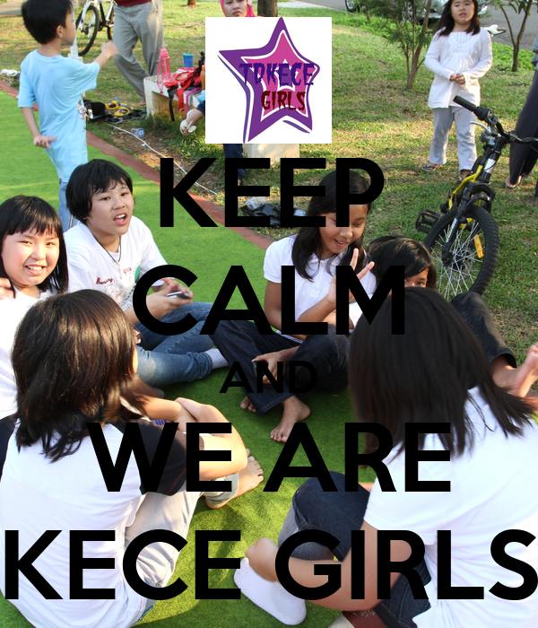 KEEP CALM AND WE ARE KECE GIRLS