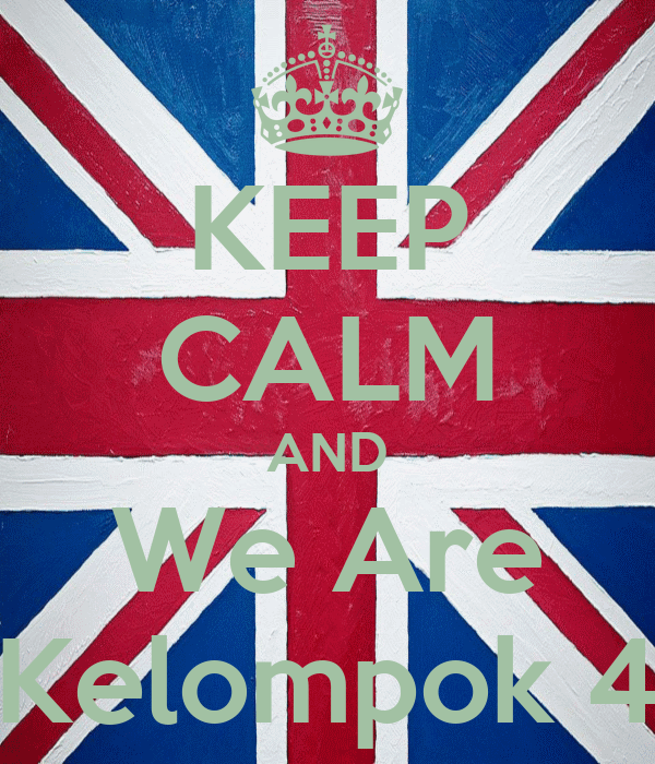 KEEP CALM AND We Are Kelompok 4