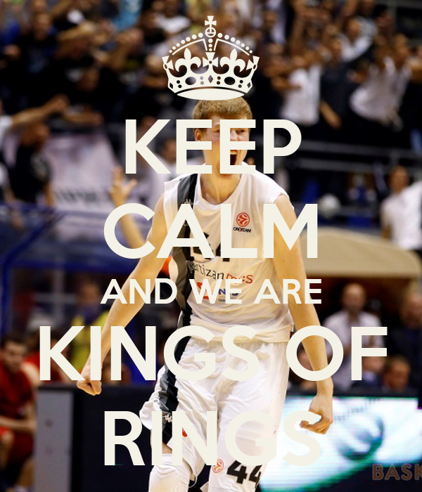 KEEP CALM AND WE ARE KINGS OF RINGS