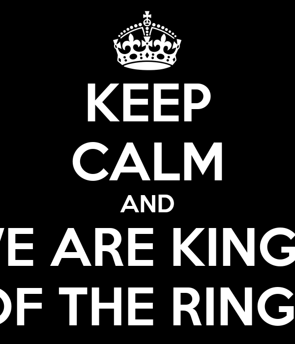 KEEP CALM AND WE ARE KINGS  OF THE RINGS