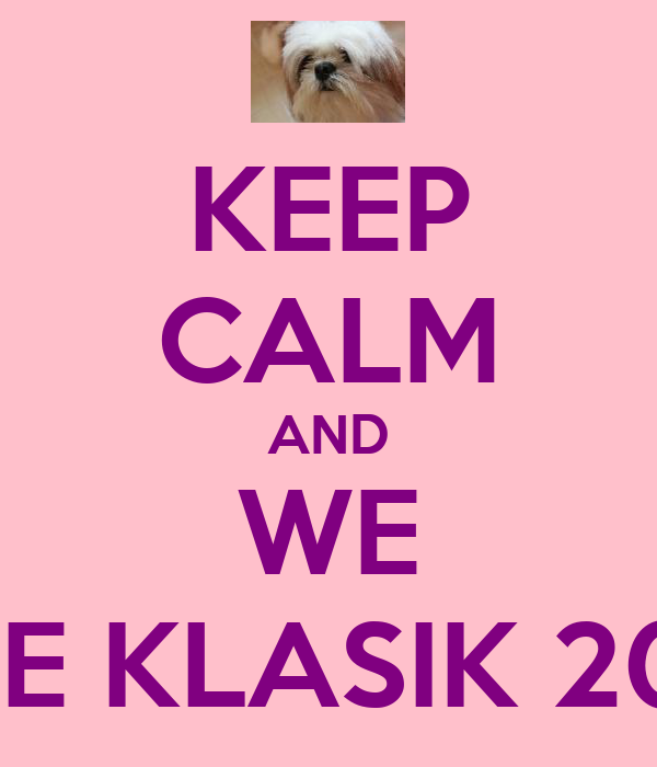 KEEP CALM AND WE ARE KLASIK 2014