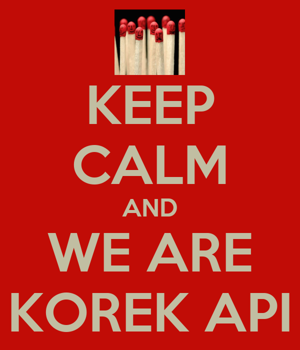 KEEP CALM AND WE ARE KOREK API