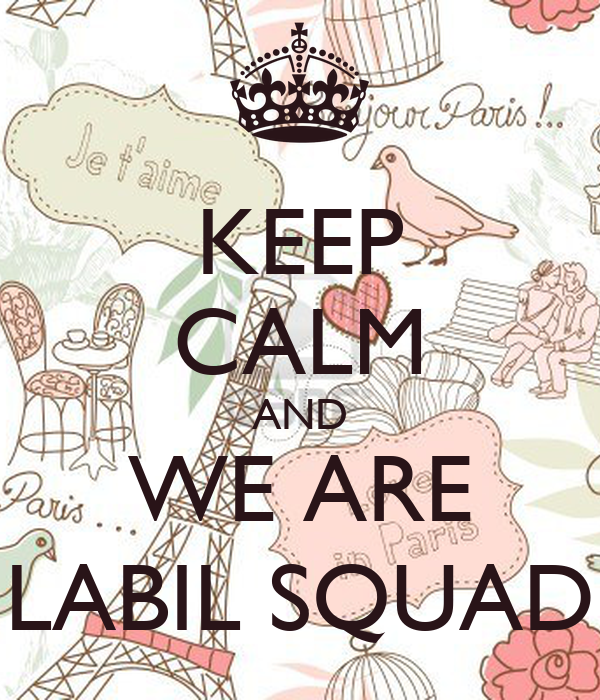 KEEP CALM AND WE ARE LABIL SQUAD