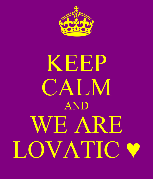 KEEP CALM AND WE ARE LOVATIC ♥